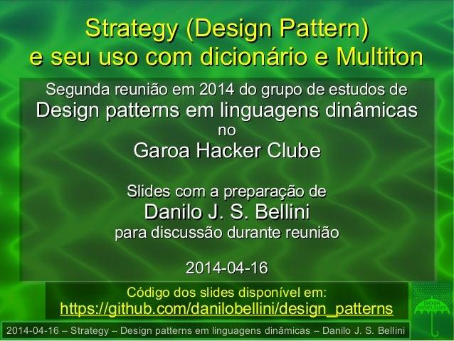 2014-04-16 – Strategy – Design patterns em linguagens dinâmicas – Danilo J. S. Bellini Strategy (Design Pattern)Strategy (...