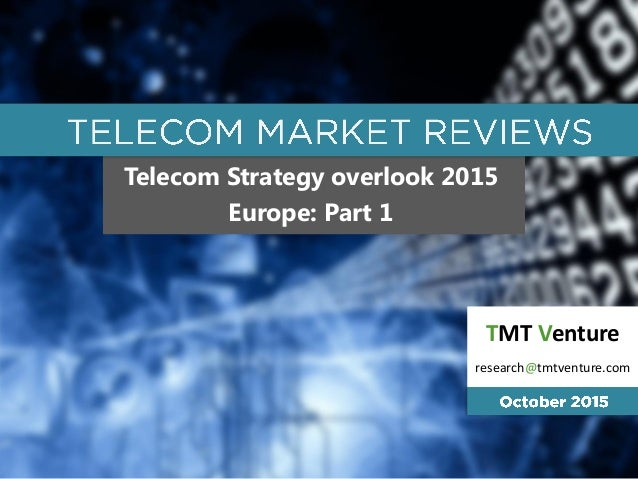 Telecom Strategy overlook 2015 Europe: Part 1 TMT Venture research@tmtventure.com