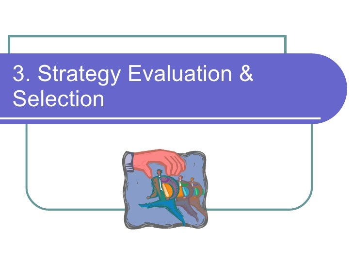 strategy evaluation and selection The design of an assessment strategy should begin with a review of the  in  designing a selection process, a number of practical  at a later stage when  there are fewer candidates to evaluate.