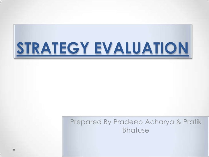 STRATEGY EVALUATION<br />Prepared By Pradeep Acharya & Pratik Bhatuse<br />