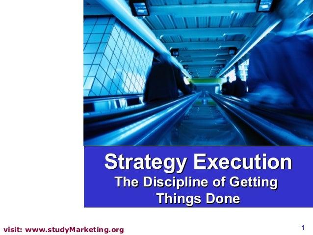 1visit: www.studyMarketing.orgStrategy ExecutionStrategy ExecutionThe Discipline of GettingThe Discipline of GettingThings...