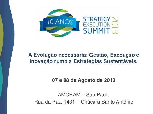 A Evolução necessária: Gestão, Execução eInovação rumo a Estratégias Sustentáveis.07 e 08 de Agosto de 2013AMCHAM – São Pa...
