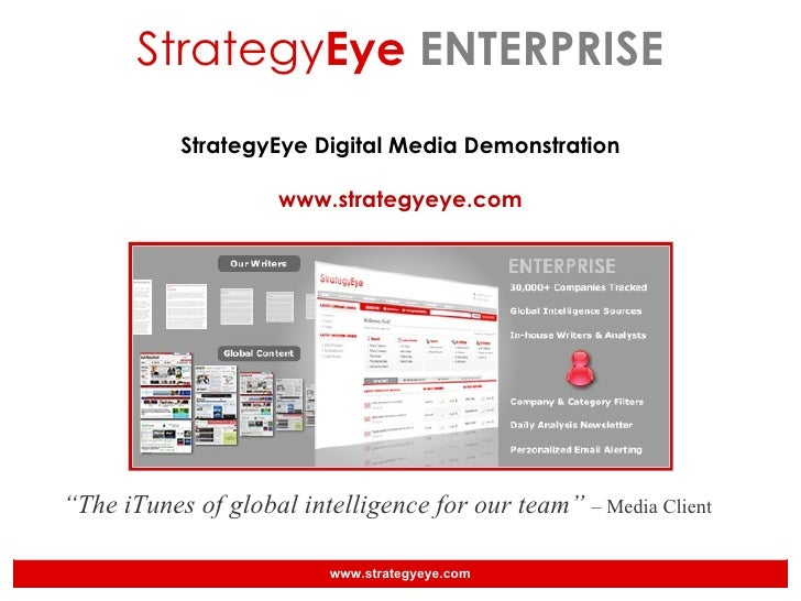 "Strategy Eye  ENTERPRISE StrategyEye Digital Media Demonstration www.strategyeye.com "" The iTunes of global intelligence f..."