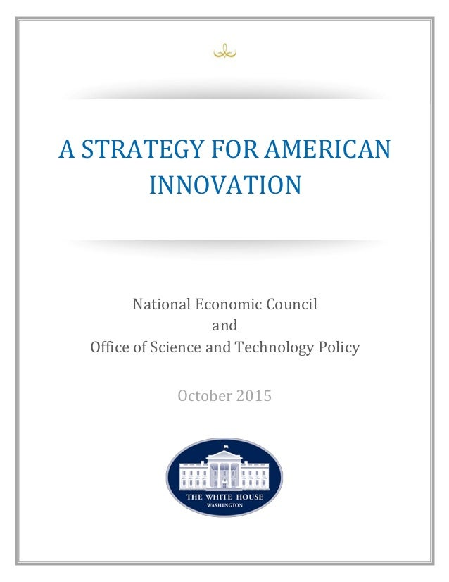 A for American Innovation Creating Shared Prosperity National Economic Council and Office of Science and Technology Policy...