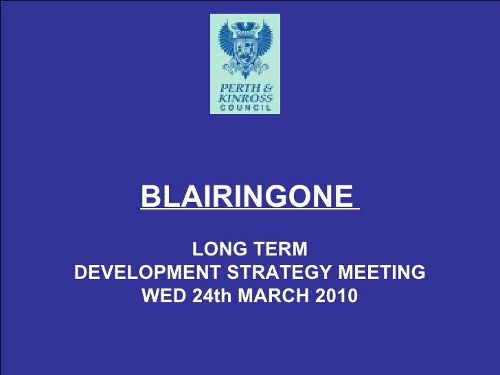 BLAIRINGONE   LONG TERM DEVELOPMENT STRATEGY MEETING WED 24th MARCH 2010