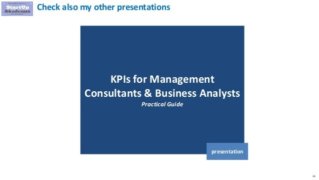 18 KPIs for Management Consultants & Business Analysts Practical Guide presentation Check also my other presentations