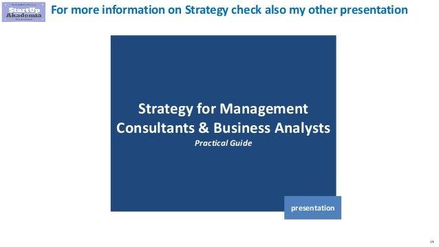19 Strategy for Management Consultants & Business Analysts Practical Guide presentation For more information on Strategy c...