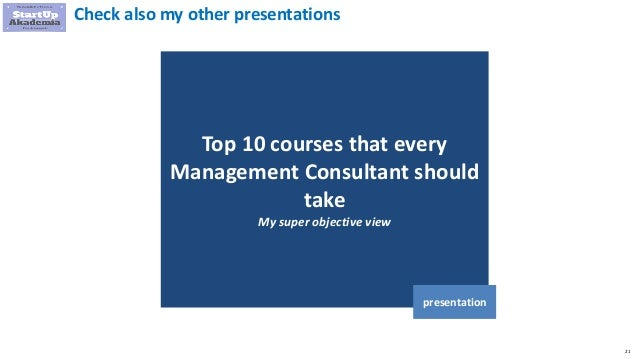 21 Top 10 courses that every Management Consultant should take My super objective view presentation Check also my other pr...