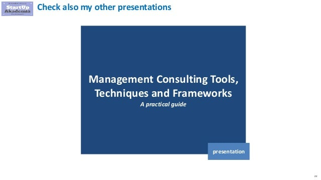 22 Management Consulting Tools, Techniques and Frameworks A practical guide presentation Check also my other presentations