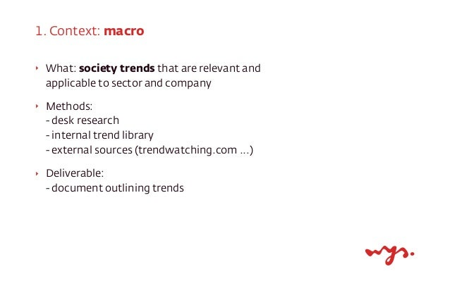 1. Context: meso ‣  What: sector trends that are relevant and applicable to sector and company; competitor analysis  ‣  Me...