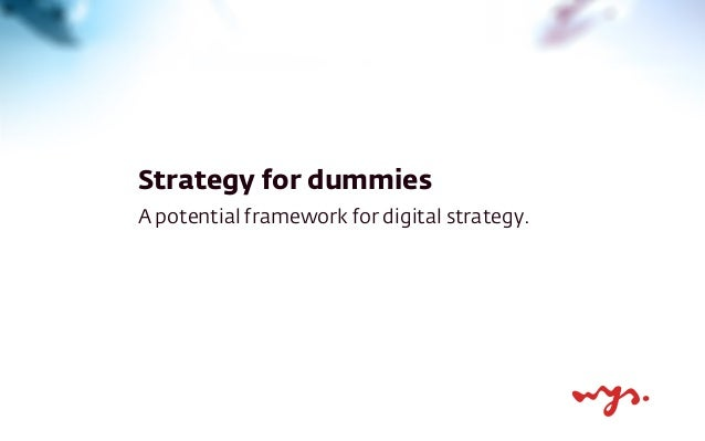 Strategy for dummies A potential framework for digital strategy.