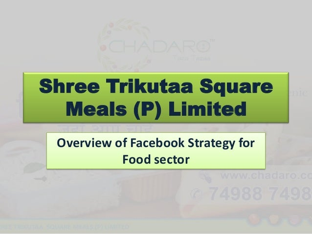Shree Trikutaa Square Meals (P) Limited Overview of Facebook Strategy for Food sector