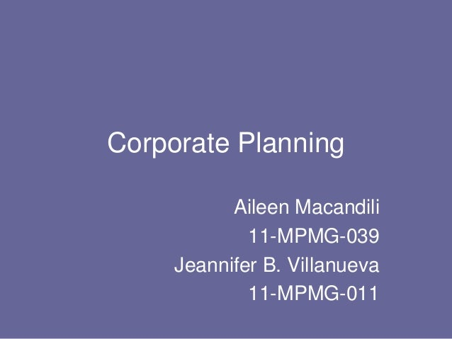 Corporate Planning           Aileen Macandili             11-MPMG-039     Jeannifer B. Villanueva             11-MPMG-011