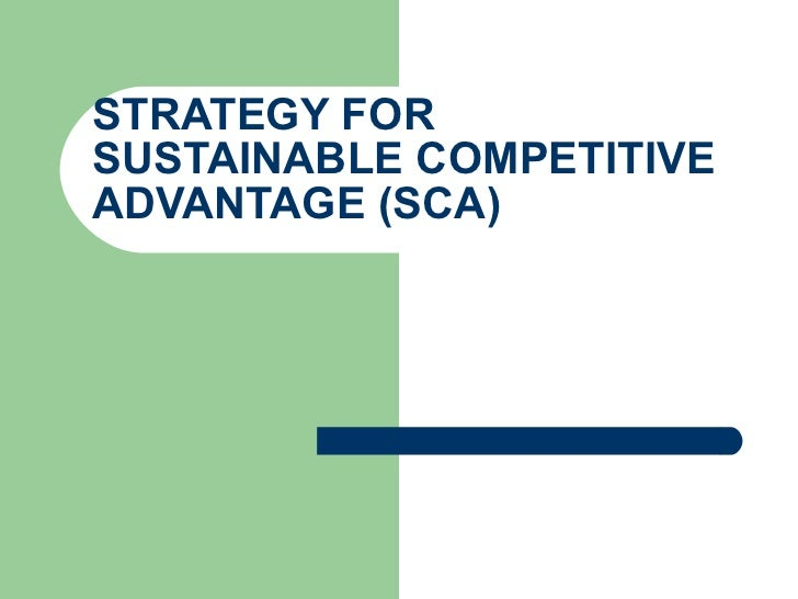 STRATEGY FOR SUSTAINABLE COMPETITIVE ADVANTAGE (SCA)