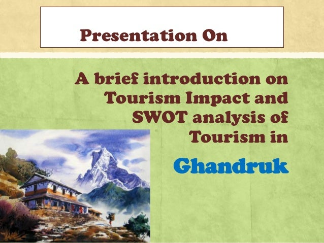 Presentation On A brief introduction on Tourism Impact and SWOT analysis of Tourism in Ghandruk