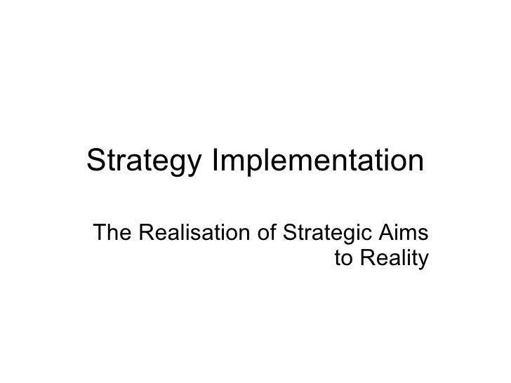 Strategy Implementation The Realisation of Strategic Aims to Reality