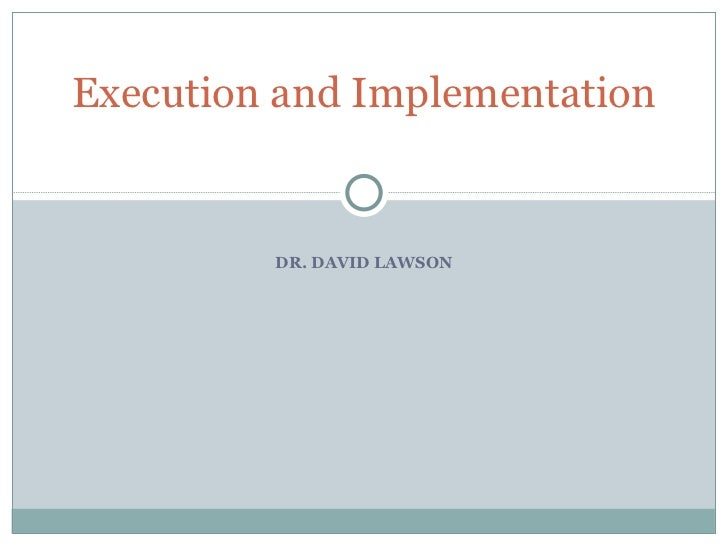 DR. DAVID LAWSON Execution and Implementation