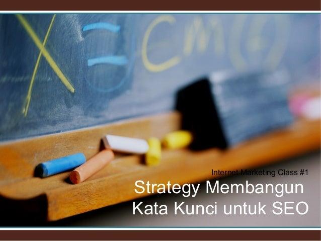 Internet Marketing Class #1Strategy MembangunKata Kunci untuk SEO