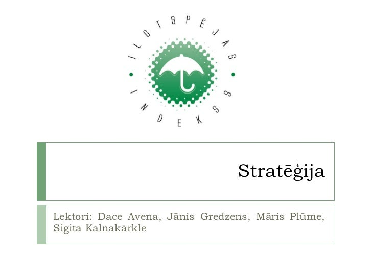 Stratēģija Lektori: Dace Avena, Jānis Gredzens, Māris Plūme, Sigita Kalnakārkle