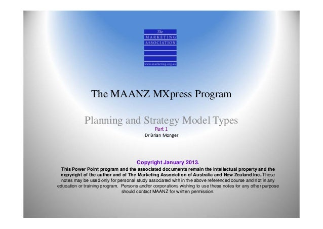 The MAANZ MXpress ProgramPlanning and Strategy Model TypesPart 1Dr Brian MongerCopyright January 2013.This Power Point pro...