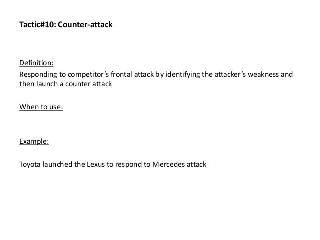 Tactic#10: Counter-attack Definition: Responding to competitor's frontal attack by identifying the attacker's weakness and...