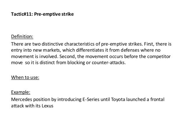 Tactic#11: Pre-emptive strike Definition: There are two distinctive characteristics of pre-emptive strikes. First, there i...