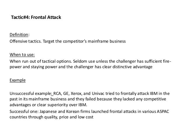 Tactic#4: Frontal Attack Definition: Offensive tactics. Target the competitor's mainframe business When to use: When run o...