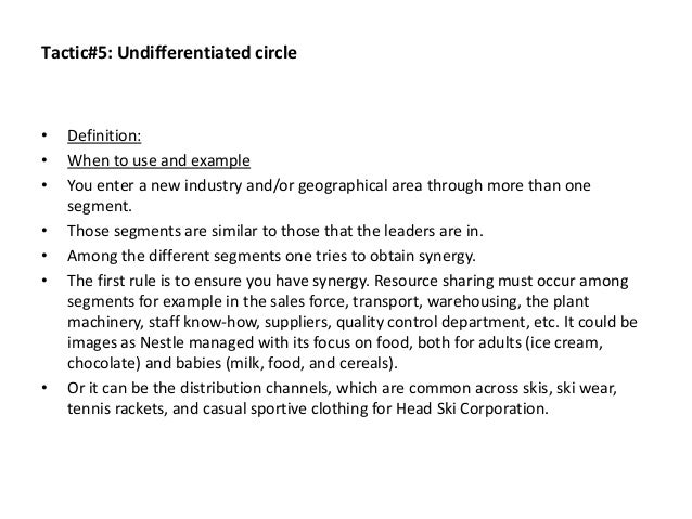 Tactic#5: Undifferentiated circle • Definition: • When to use and example • You enter a new industry and/or geographical a...