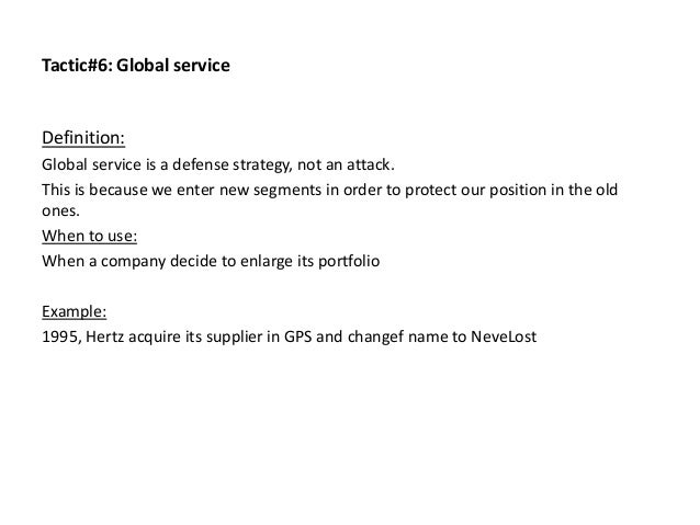 Tactic#6: Global service Definition: Global service is a defense strategy, not an attack. This is because we enter new seg...