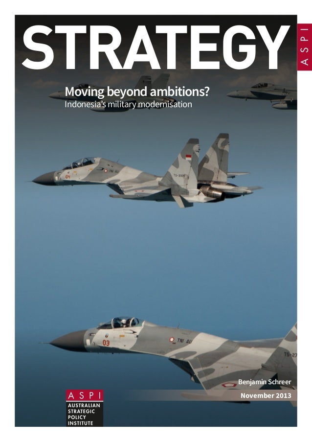 STRATEGYMovingbeyondambitions? Indonesia's military modernisation Benjamin Schreer November 2013