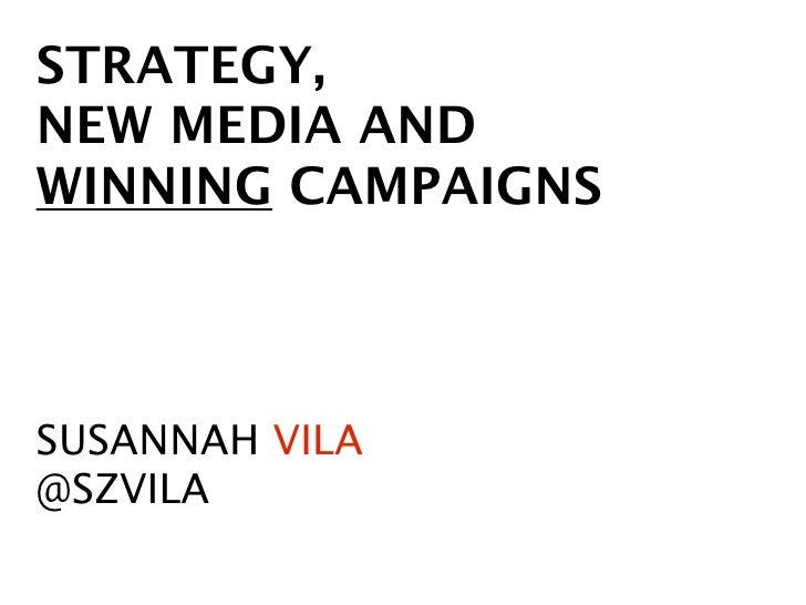 STRATEGY,NEW MEDIA ANDWINNING CAMPAIGNSSUSANNAH VILA@SZVILA
