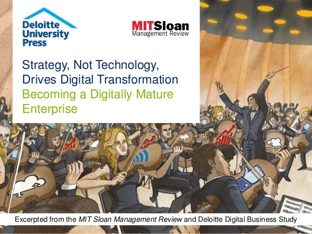 Strategy, Not Technology, Drives Digital Transformation Becoming a Digitally Mature Enterprise Excerpted from the MIT Sloa...