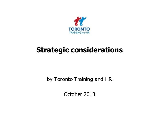 Strategic considerations by Toronto Training and HR October 2013