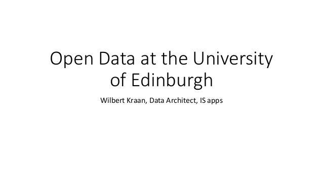 Open Data at the University of Edinburgh Wilbert Kraan, Data Architect, IS apps