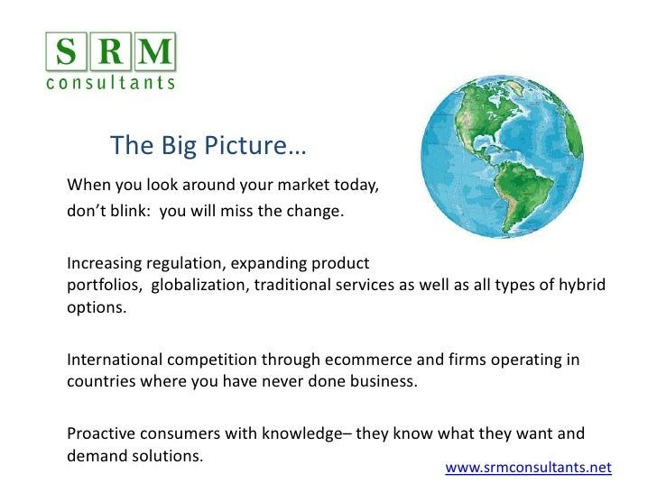 The Big Picture…<br />When you look around your market today, <br />don't blink:  you will miss the change.  <br />Increas...