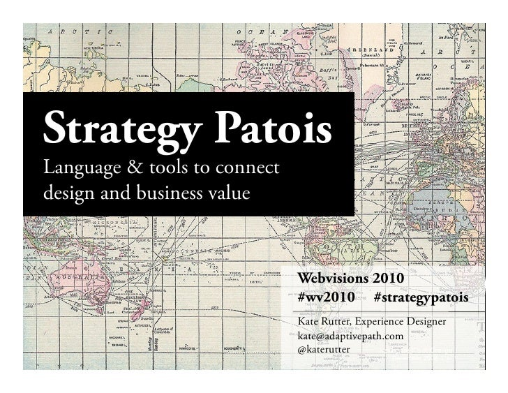 Strategy Patois Language & tools to connect design and business value                                 Webvisions 2010     ...