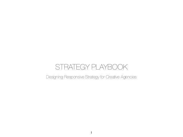 STRATEGY PLAYBOOKDesigning Responsive Strategy for Creative Agencies                         1