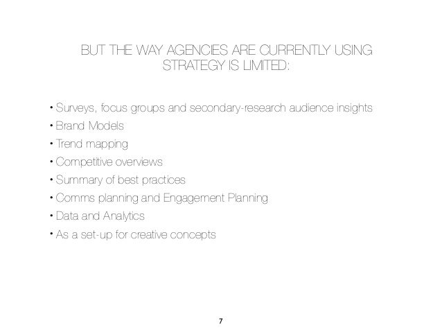 BUT THE WAY AGENCIES ARE CURRENTLY USING                 STRATEGY IS LIMITED:• Surveys, focus groups and secondary-researc...