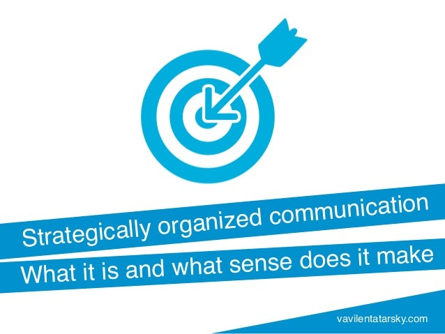 Strategically organized communication What it is and what sense does it make vavilentatarsky.com