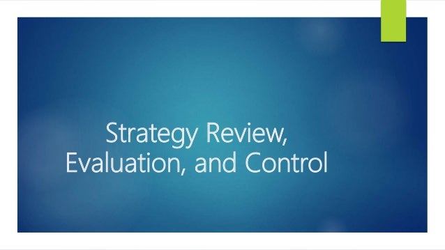 strategy evaluation and control Full-text paper (pdf): strategy implementation and evaluation donald i hamilton phd associate professor of management.