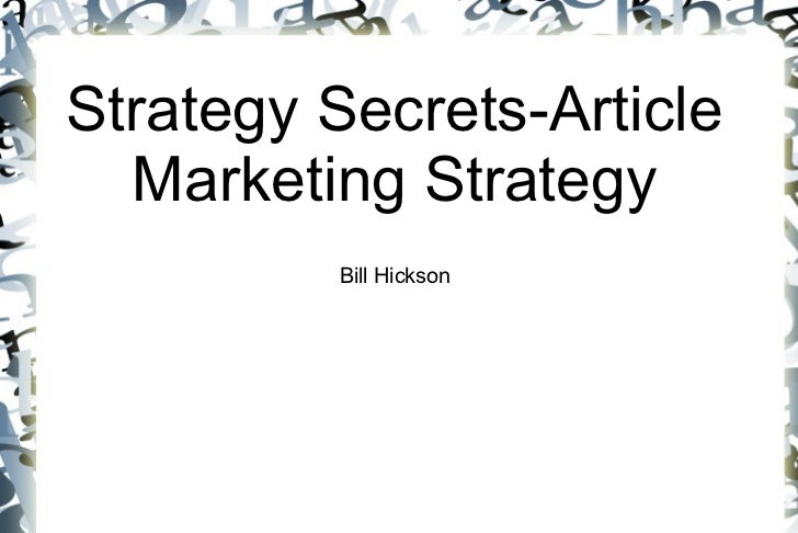 Strategy Secrets-Article  Marketing Strategy         Bill Hickson