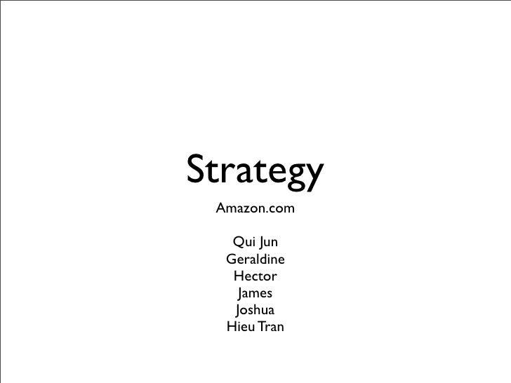Strategy  Amazon.com     Qui Jun   Geraldine    Hector     James    Joshua   Hieu Tran