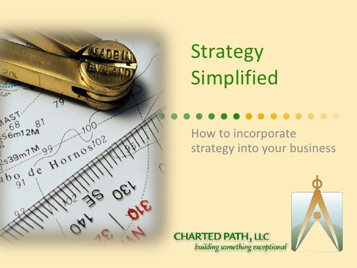 Strategy Simplified<br />How to incorporate strategy into your business<br />
