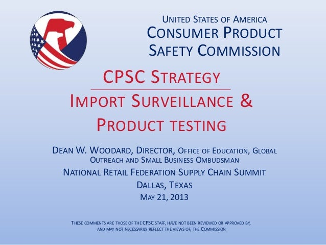 CPSC STRATEGYIMPORT SURVEILLANCE &PRODUCT TESTINGDEAN W. WOODARD, DIRECTOR, OFFICE OF EDUCATION, GLOBALOUTREACH AND SMALL ...