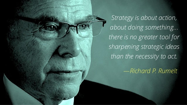 Strategy is about action, about doing something… there is no greater tool for sharpening strategic ideas than the necessit...