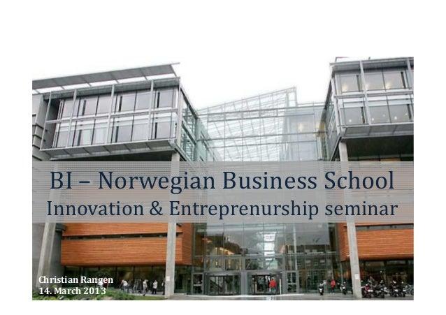 BI – Norwegian Business School Innovation & Entreprenurship seminarChristian Rangen14. March 2013