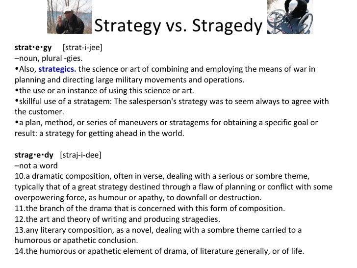 Strategy vs. Stragedy <ul><li>strat⋅e⋅gy  [strat-i-jee] </li></ul><ul><li>– noun, plural -gies.  </li></ul><ul><li>Also,...