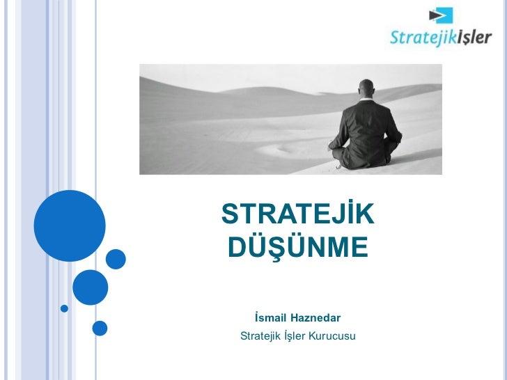 STRATEJİKDÜŞÜNME    İsmail Haznedar Stratejik İşler Kurucusu