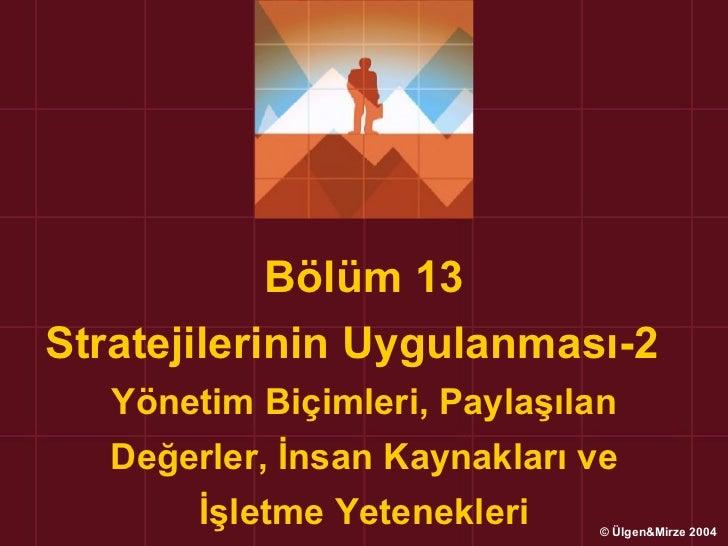 Bölüm 13Stratejilerinin Uygulanması-2   Yönetim Biçimleri, Paylaşılan   Değerler, İnsan Kaynakları ve       İşletme Yetene...
