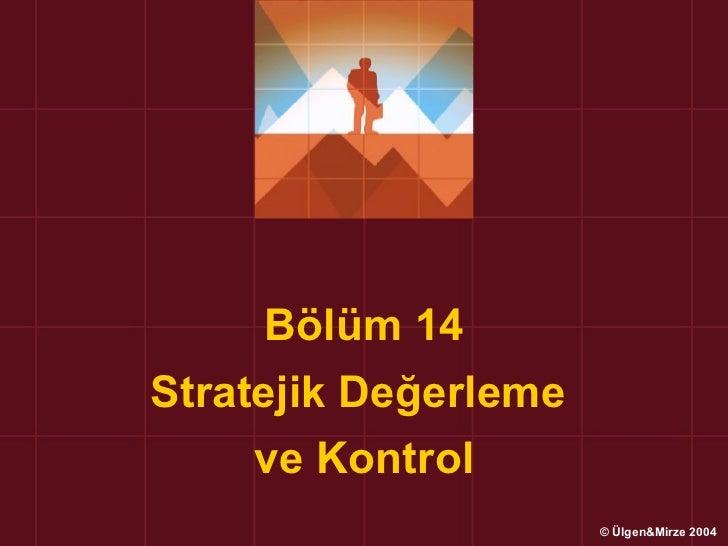 Bölüm 14Stratejik Değerleme     ve Kontrol                      © Ülgen&Mirze 2004